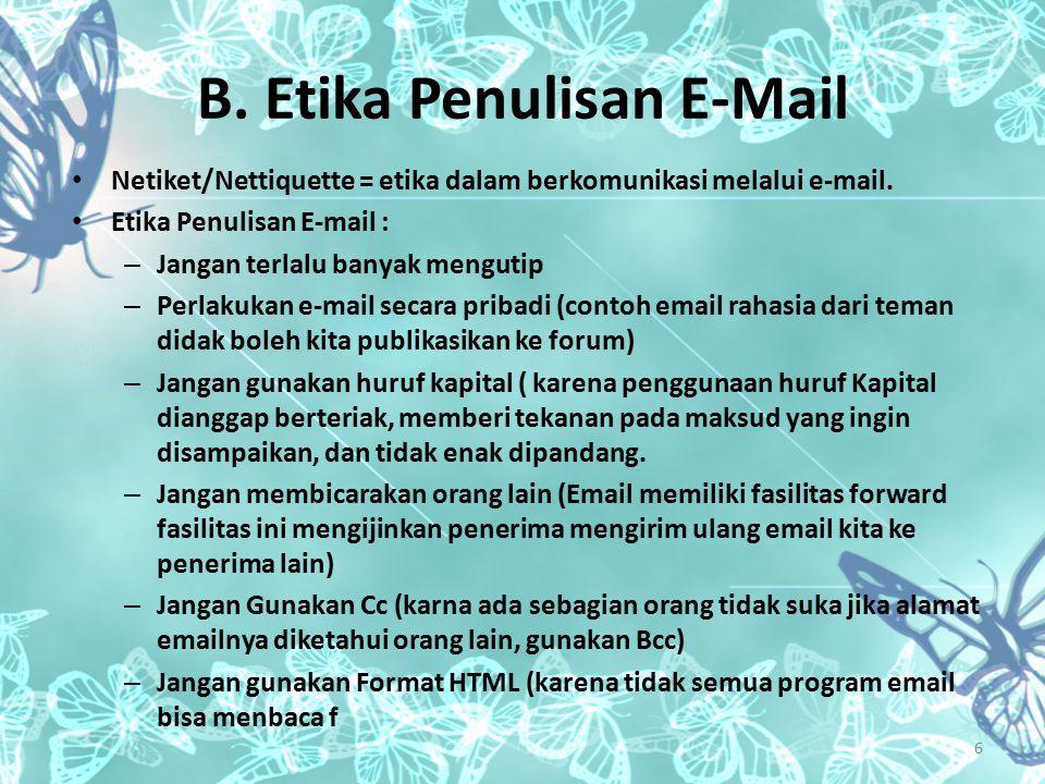 B. Etika Penulisan E-Mail Netiket/Nettiquette = etika dalam berkomunikasi melalui e-mail. Etika Penulisan E-mail : – Jangan terlalu banyak mengutip –