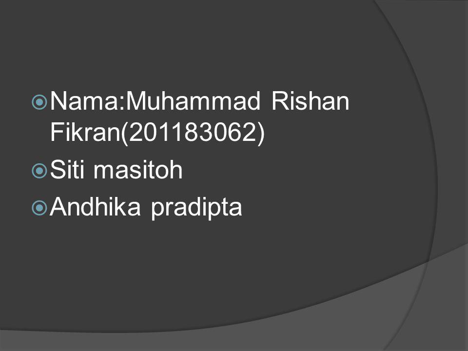  Nama:Muhammad Rishan Fikran(201183062)  Siti masitoh  Andhika pradipta