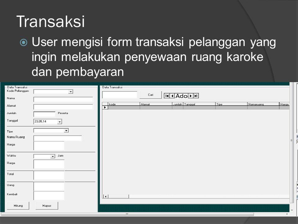 Transaksi  User mengisi form transaksi pelanggan yang ingin melakukan penyewaan ruang karoke dan pembayaran