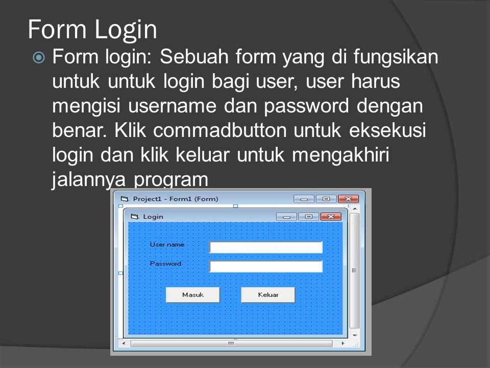 Form Login  Form login: Sebuah form yang di fungsikan untuk untuk login bagi user, user harus mengisi username dan password dengan benar. Klik commad