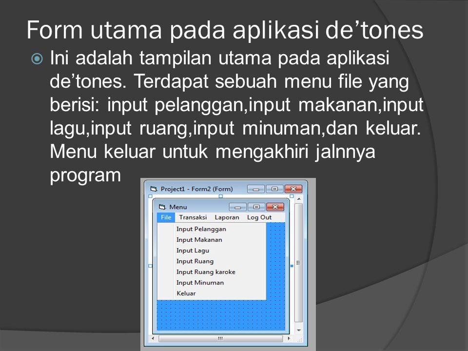 Form utama pada aplikasi de'tones  Ini adalah tampilan utama pada aplikasi de'tones. Terdapat sebuah menu file yang berisi: input pelanggan,input mak