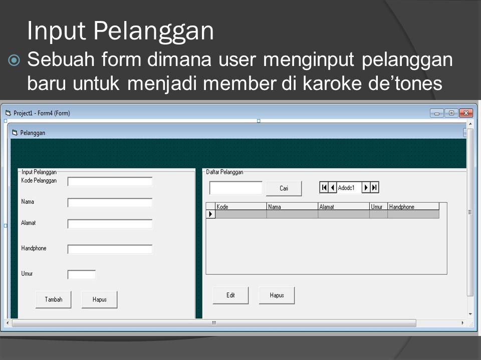 Input Pelanggan  Sebuah form dimana user menginput pelanggan baru untuk menjadi member di karoke de'tones