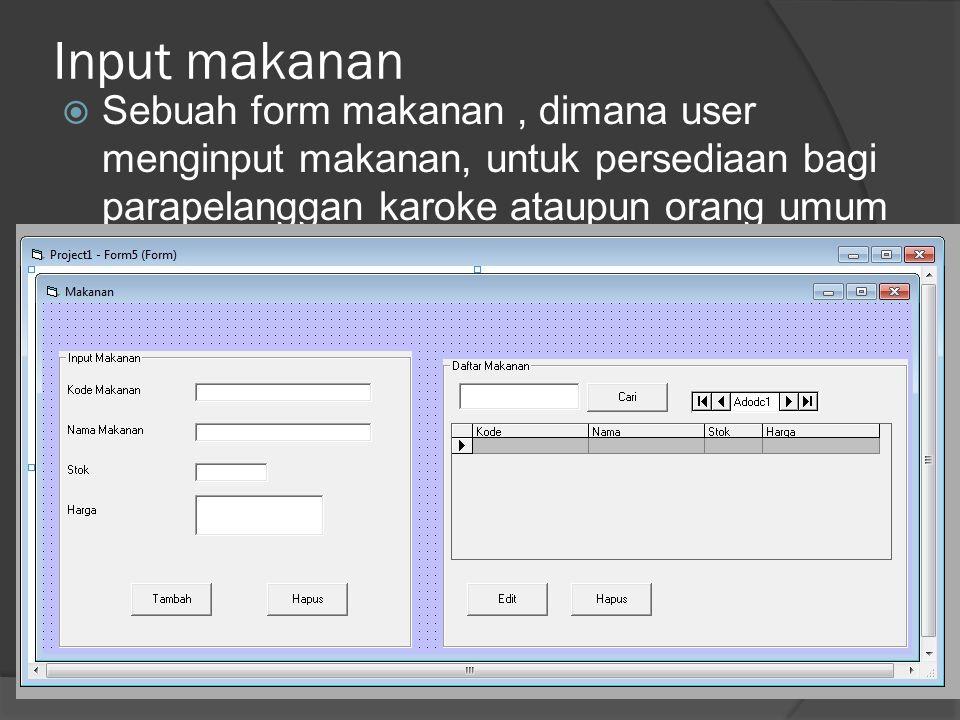 Input makanan  Sebuah form makanan, dimana user menginput makanan, untuk persediaan bagi parapelanggan karoke ataupun orang umum