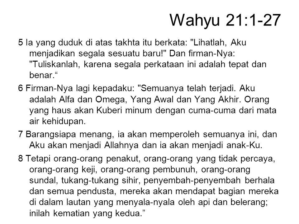 Wahyu 21:1-27 5 Ia yang duduk di atas takhta itu berkata: