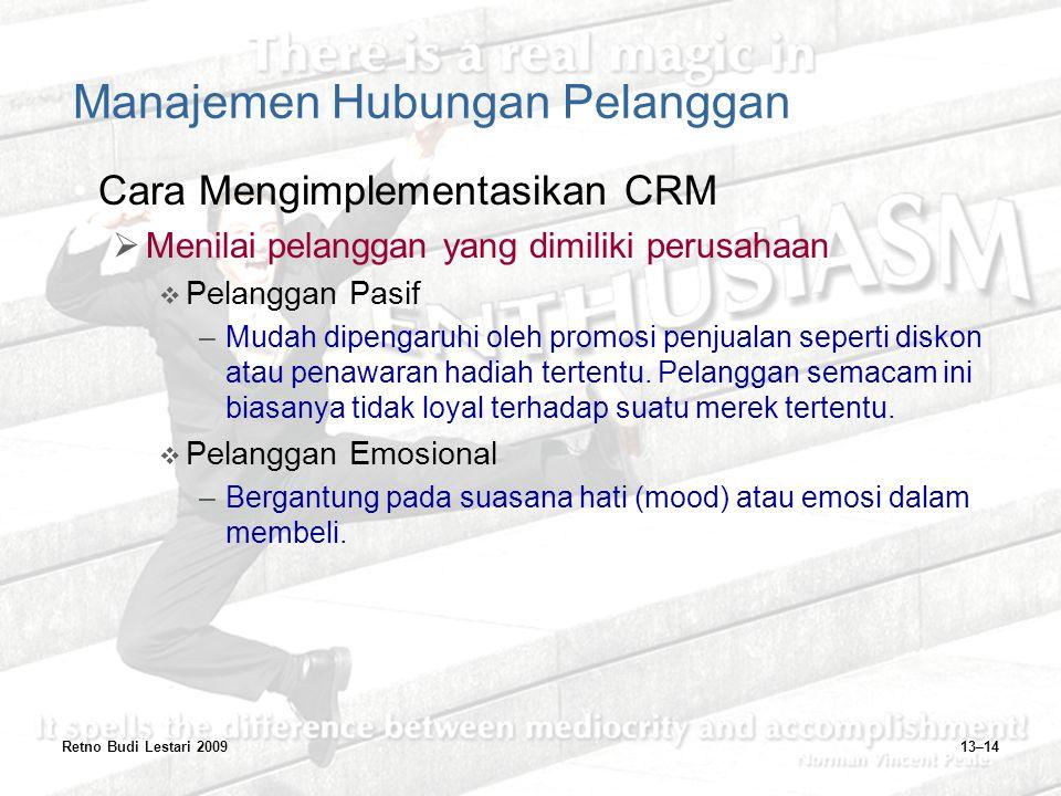 Retno Budi Lestari 200913–14 Manajemen Hubungan Pelanggan Cara Mengimplementasikan CRM  Menilai pelanggan yang dimiliki perusahaan  Pelanggan Pasif