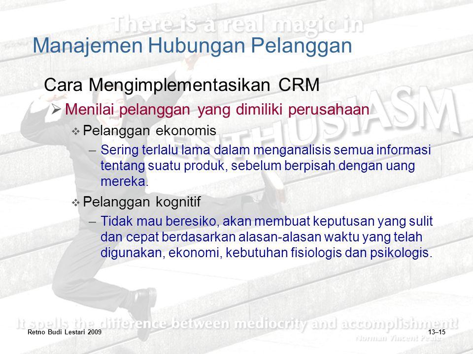 Retno Budi Lestari 200913–15 Manajemen Hubungan Pelanggan Cara Mengimplementasikan CRM  Menilai pelanggan yang dimiliki perusahaan  Pelanggan ekonom