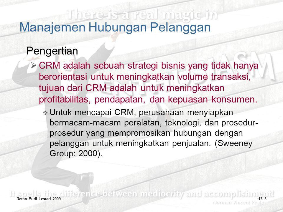 Retno Budi Lestari 200913–3 Manajemen Hubungan Pelanggan Pengertian  CRM adalah sebuah strategi bisnis yang tidak hanya berorientasi untuk meningkatk