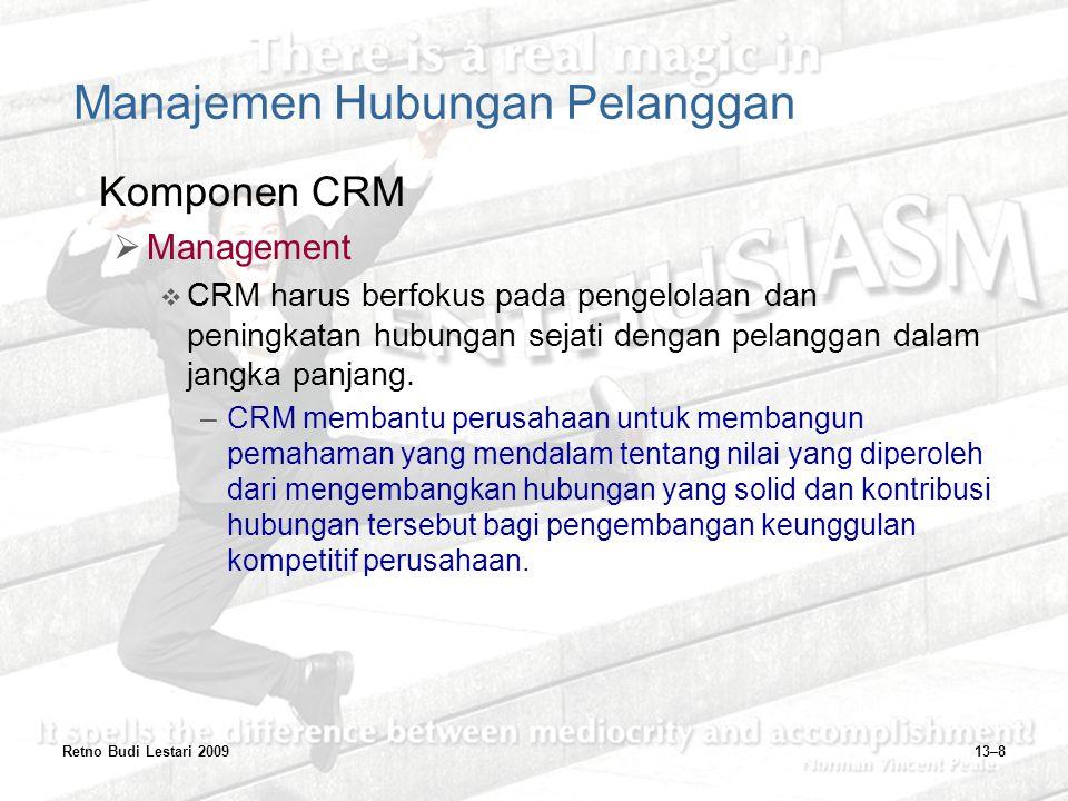 Retno Budi Lestari 200913–8 Manajemen Hubungan Pelanggan Komponen CRM  Management  CRM harus berfokus pada pengelolaan dan peningkatan hubungan seja