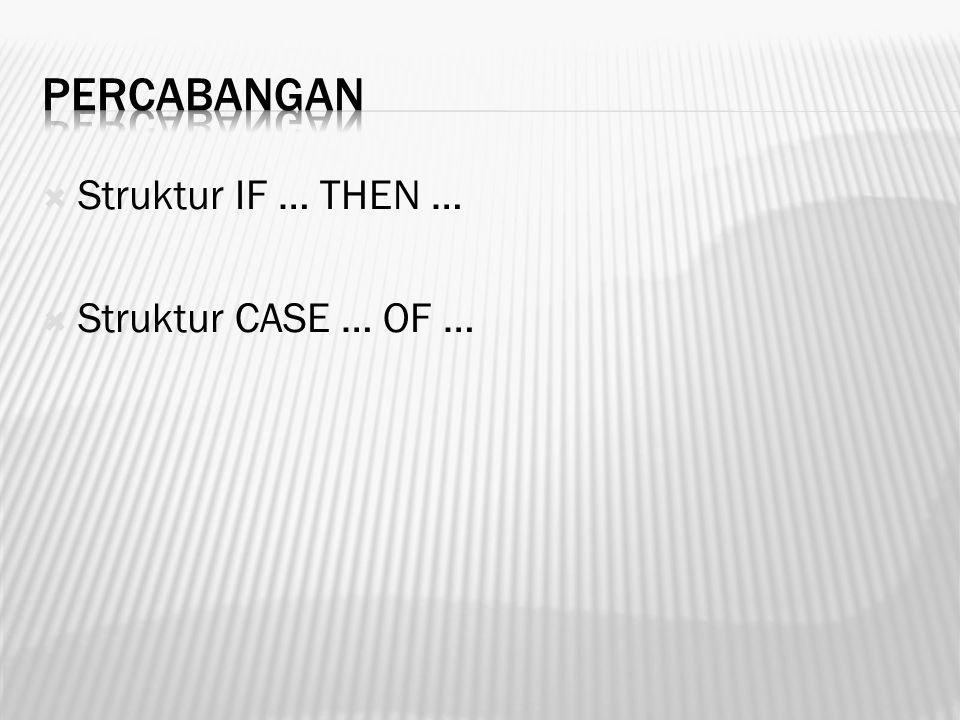  Struktur IF … THEN …  Struktur CASE … OF …