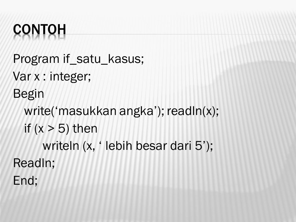 Var Nilai : integer; begin write( Baca nilai = ); readln(Nilai); Case Nilai of 0..25 : writeln( Nilainya = E ); 26..39 : writeln( Nilainya = D ); 40..64 : writeln( Nilainya = C ); 65..79 : writeln( Nilainya = B ); 80..100: writeln( Nilainya = A ); else writeln( Tidak ada nilai yang dimaksud ); end; readln; end.