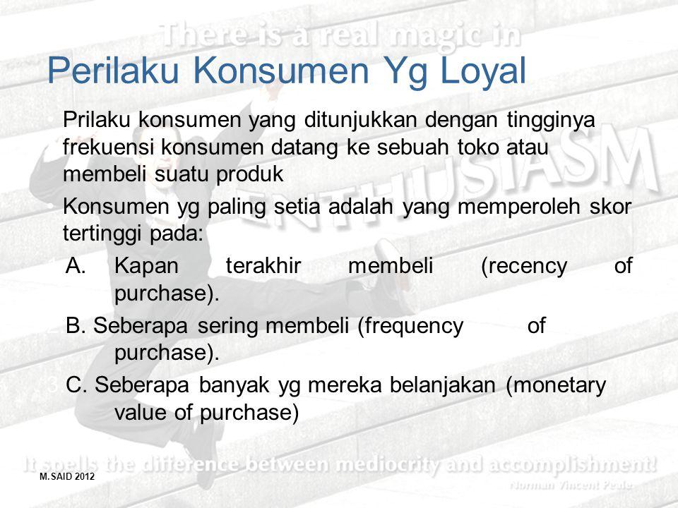 M.SAID 2012 Perilaku Konsumen Yg Loyal Prilaku konsumen yang ditunjukkan dengan tingginya frekuensi konsumen datang ke sebuah toko atau membeli suatu