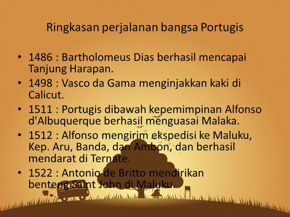 Ringkasan perjalanan bangsa Portugis 1486 : Bartholomeus Dias berhasil mencapai Tanjung Harapan. 1498 : Vasco da Gama menginjakkan kaki di Calicut. 15