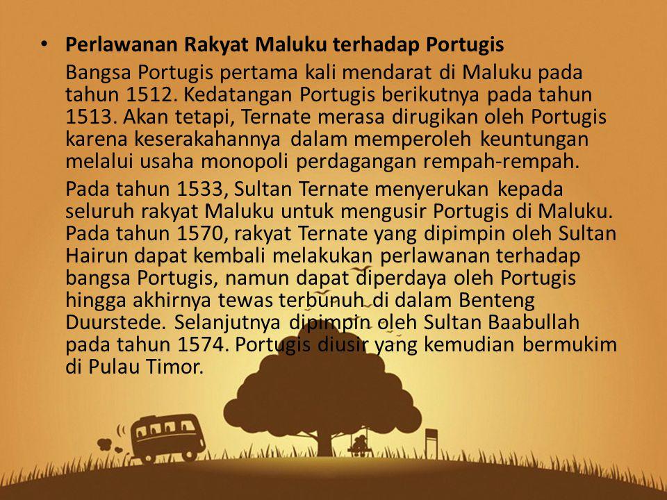 Perlawanan Rakyat Maluku terhadap Portugis Bangsa Portugis pertama kali mendarat di Maluku pada tahun 1512.