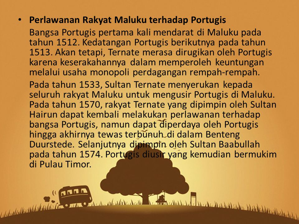 Perlawanan Rakyat Maluku terhadap Portugis Bangsa Portugis pertama kali mendarat di Maluku pada tahun 1512. Kedatangan Portugis berikutnya pada tahun