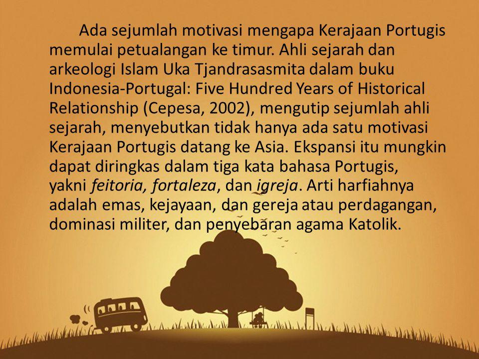Ada sejumlah motivasi mengapa Kerajaan Portugis memulai petualangan ke timur. Ahli sejarah dan arkeologi Islam Uka Tjandrasasmita dalam buku Indonesia