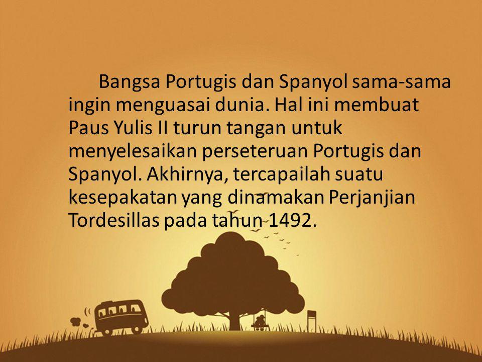 Bangsa Portugis dan Spanyol sama-sama ingin menguasai dunia.