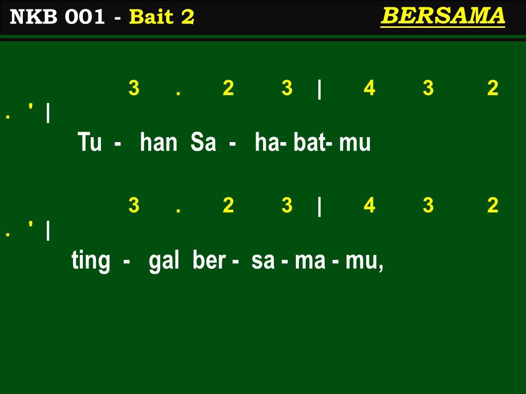 3. 2 3 | 4 3 2. ' | Tu - han Sa - ha- bat- mu 3. 2 3 | 4 3 2. ' | ting - gal ber - sa - ma - mu, NKB 001 - Bait 2 BERSAMA