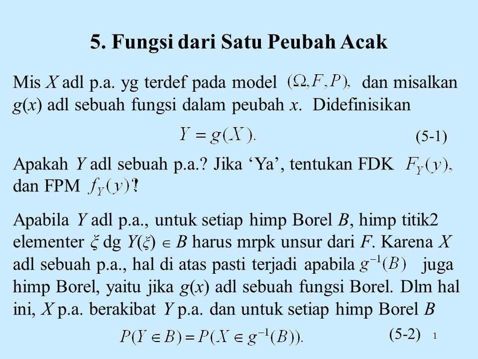 1 5. Fungsi dari Satu Peubah Acak Mis X adl p.a. yg terdef pada model dan misalkan g(x) adl sebuah fungsi dalam peubah x. Didefinisikan Apakah Y adl s