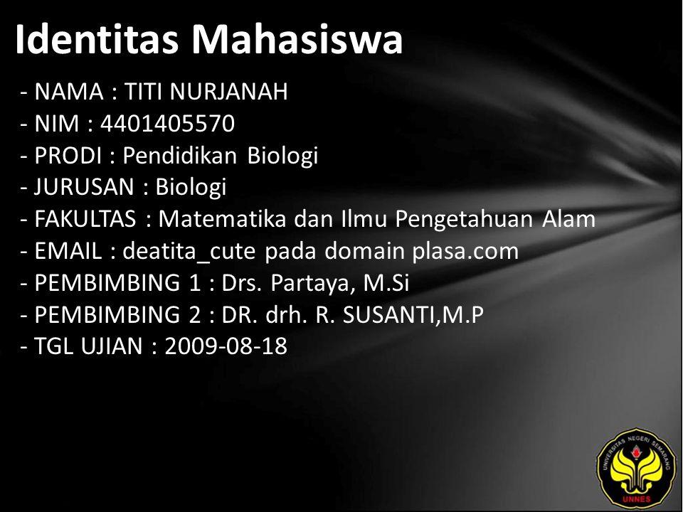 Identitas Mahasiswa - NAMA : TITI NURJANAH - NIM : 4401405570 - PRODI : Pendidikan Biologi - JURUSAN : Biologi - FAKULTAS : Matematika dan Ilmu Penget