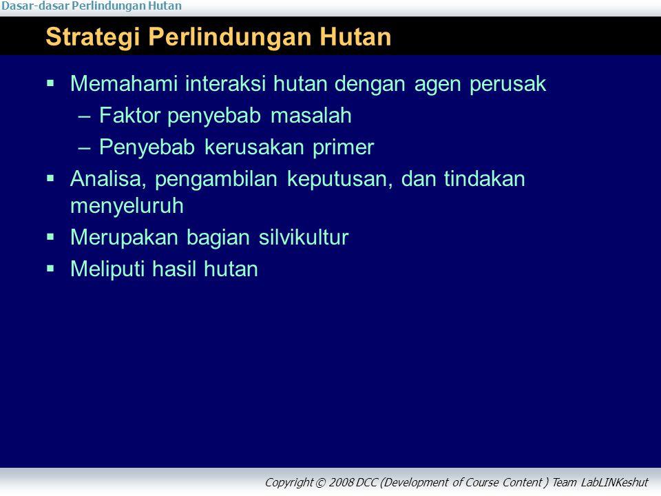Dasar-dasar Perlindungan Hutan Copyright © 2008 DCC (Development of Course Content ) Team LabLINKeshut Informasi kuliah online lihat di: http://www.linkeshut.bdh.fkt.ugm.ac.id http://i-elisa.ugm.ac.id