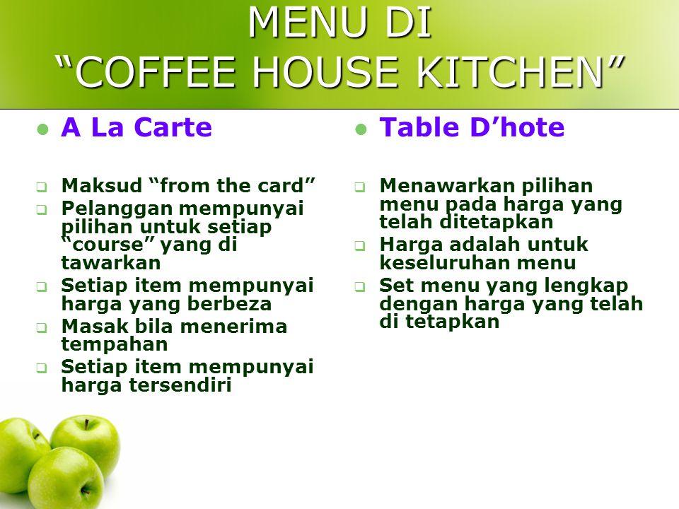 """MENU DI """"COFFEE HOUSE KITCHEN"""" A La Carte  Maksud """"from the card""""  Pelanggan mempunyai pilihan untuk setiap """"course"""" yang di tawarkan  Setiap item"""
