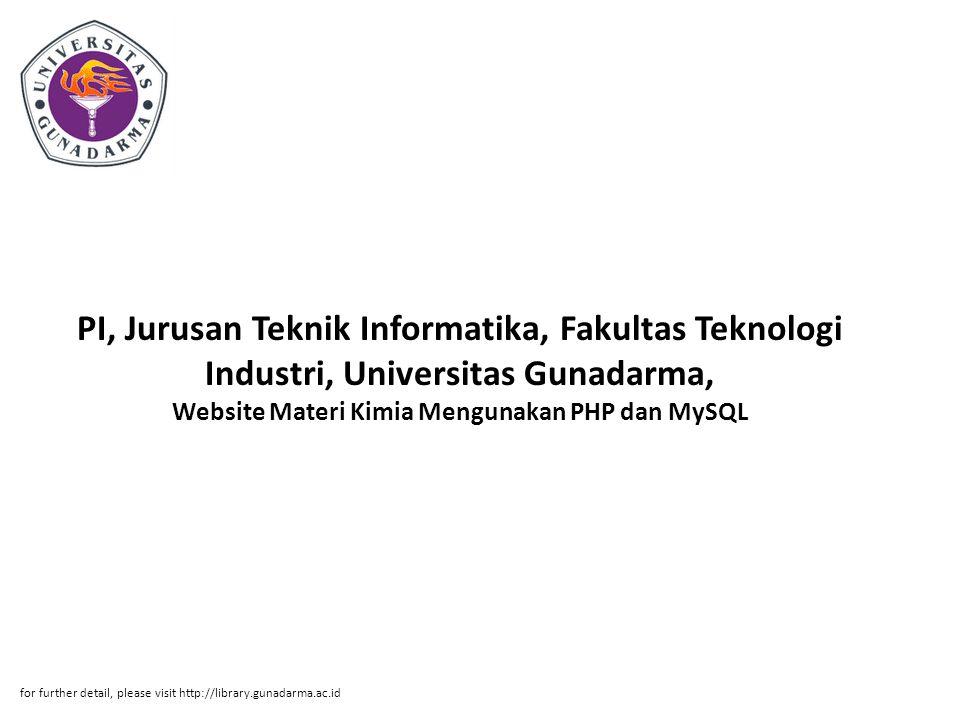 PI, Jurusan Teknik Informatika, Fakultas Teknologi Industri, Universitas Gunadarma, Website Materi Kimia Mengunakan PHP dan MySQL for further detail,