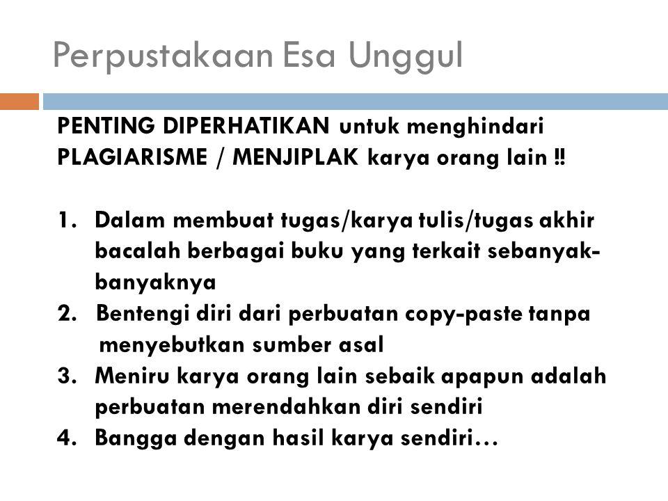 Perpustakaan Esa Unggul PENTING DIPERHATIKAN untuk menghindari PLAGIARISME / MENJIPLAK karya orang lain !! 1.Dalam membuat tugas/karya tulis/tugas akh