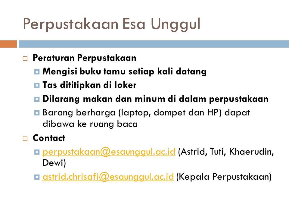 Perpustakaan Esa Unggul  Peraturan Perpustakaan  Mengisi buku tamu setiap kali datang  Tas dititipkan di loker  Dilarang makan dan minum di dalam perpustakaan  Barang berharga (laptop, dompet dan HP) dapat dibawa ke ruang baca  Contact  perpustakaan@esaunggul.ac.id (Astrid, Tuti, Khaerudin, Dewi) perpustakaan@esaunggul.ac.id  astrid.chrisafi@esaunggul.ac.id (Kepala Perpustakaan) astrid.chrisafi@esaunggul.ac.id