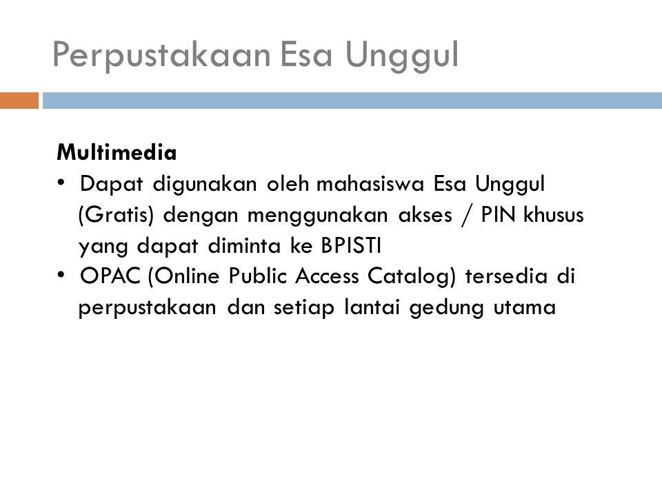 Perpustakaan Esa Unggul Multimedia Dapat digunakan oleh mahasiswa Esa Unggul (Gratis) dengan menggunakan akses / PIN khusus yang dapat diminta ke BPIS