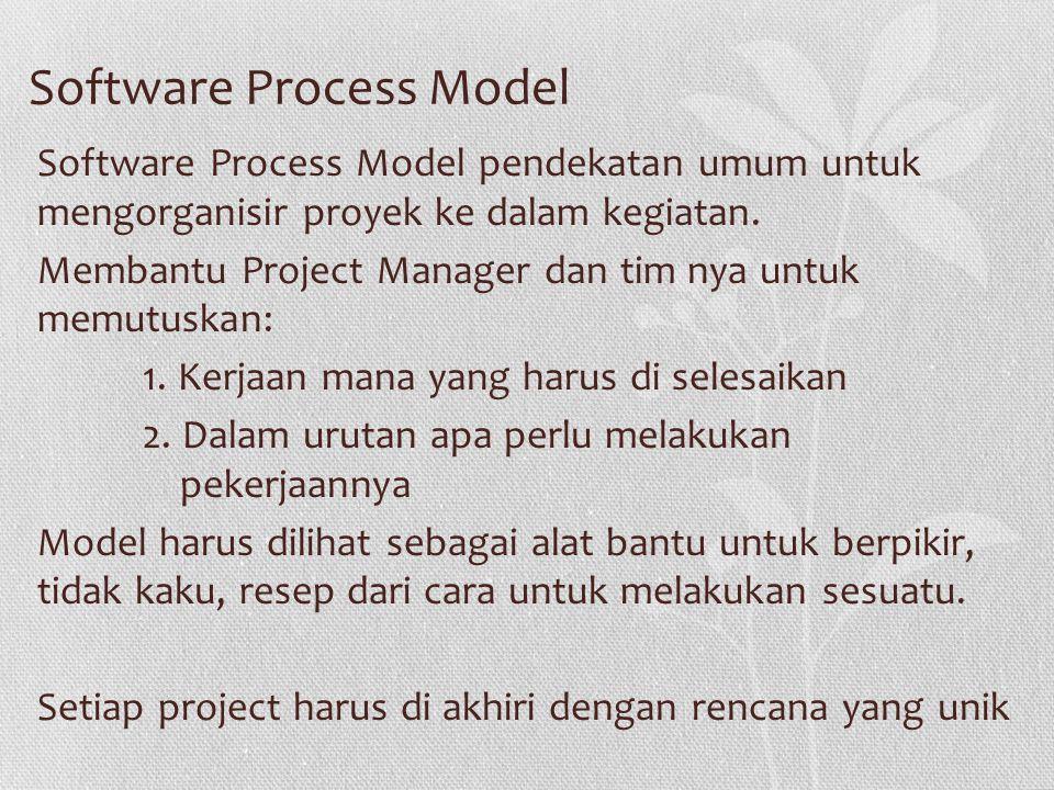 Software Process Model Software Process Model pendekatan umum untuk mengorganisir proyek ke dalam kegiatan.