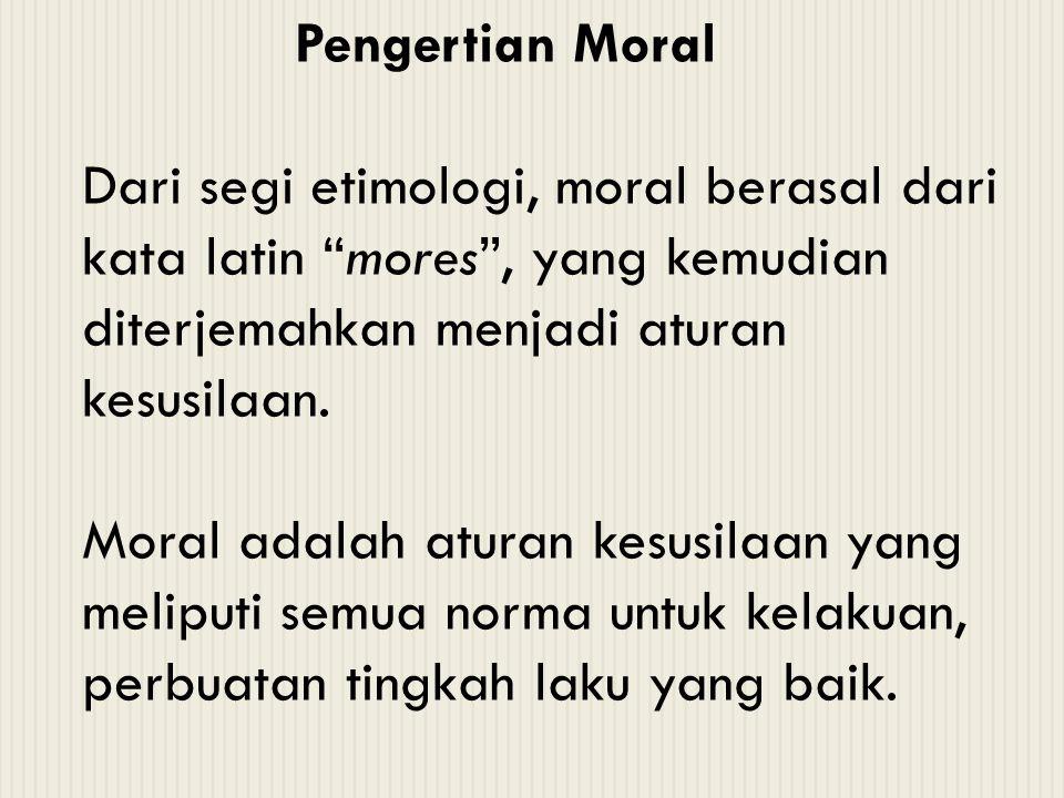 """Pengertian Moral Dari segi etimologi, moral berasal dari kata latin """"mores"""", yang kemudian diterjemahkan menjadi aturan kesusilaan. Moral adalah atura"""