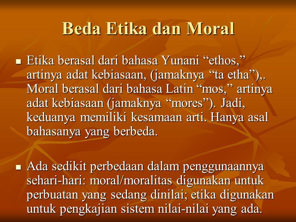 """Beda Etika dan Moral Etika berasal dari bahasa Yunani """"ethos,"""" artinya adat kebiasaan, (jamaknya """"ta etha""""),. Moral berasal dari bahasa Latin """"mos,"""" a"""