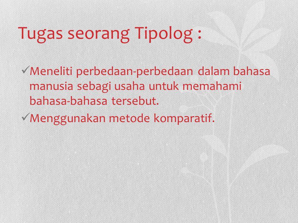 Tugas seorang Tipolog : Meneliti perbedaan-perbedaan dalam bahasa manusia sebagi usaha untuk memahami bahasa-bahasa tersebut.