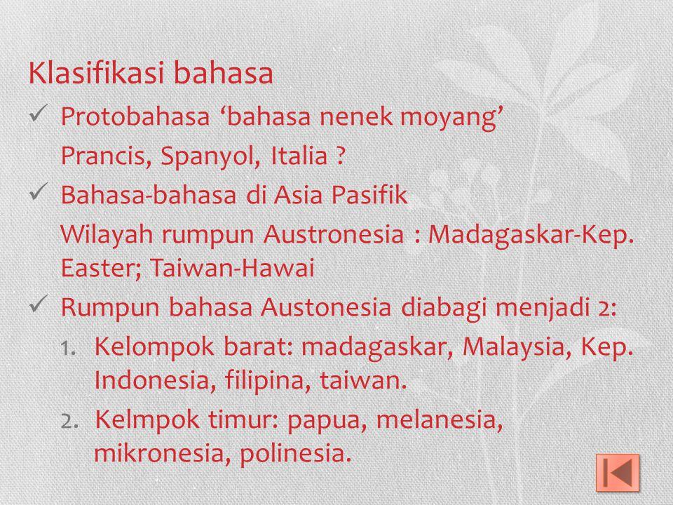 Klasifikasi bahasa Protobahasa 'bahasa nenek moyang' Prancis, Spanyol, Italia .