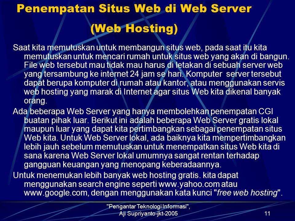Pengantar Teknologi Informasi , Aji Supriyanto-jkt-200511 Penempatan Situs Web di Web Server (Web Hosting) Saat kita memutuskan untuk membangun situs web, pada saat itu kita memutuskan untuk mencari rumah untuk situs web yang akan di bangun.