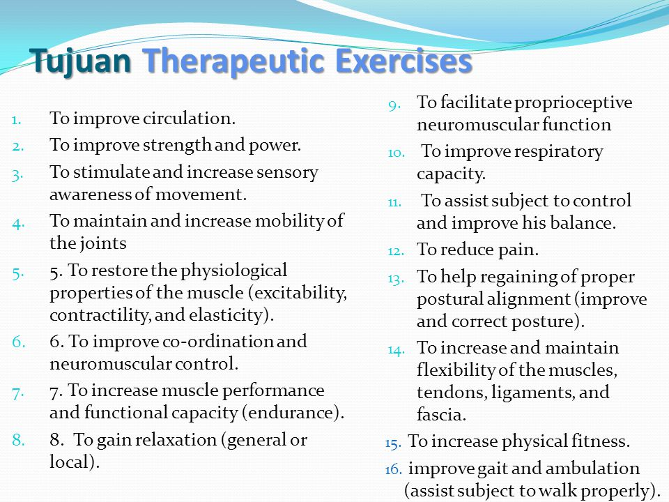 Tujuan Therapeutic Exercises 1. To improve circulation. 2. To improve strength and power. 3. To stimulate and increase sensory awareness of movement.