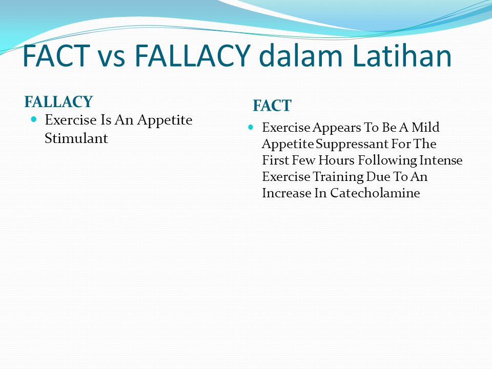 FACT vs FALLACY dalam Latihan FALLACY FACT Exercise Is An Appetite Stimulant Exercise Appears To Be A Mild Appetite Suppressant For The First Few Hour