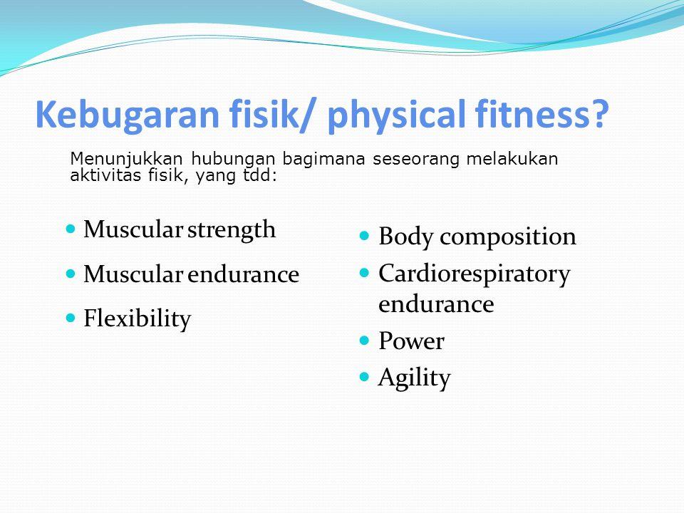 Kebugaran fisik/ physical fitness.