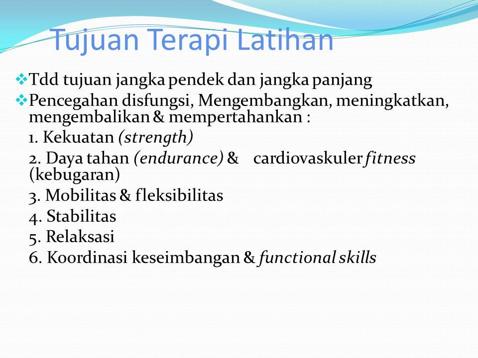 Tujuan Terapi Latihan  Tdd tujuan jangka pendek dan jangka panjang  Pencegahan disfungsi, Mengembangkan, meningkatkan, mengembalikan & mempertahankan : 1.