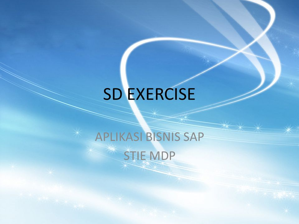 SD EXERCISE APLIKASI BISNIS SAP STIE MDP