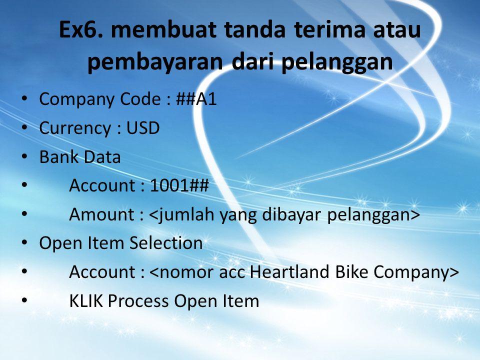 Ex6. membuat tanda terima atau pembayaran dari pelanggan Company Code : ##A1 Currency : USD Bank Data Account : 1001## Amount : Open Item Selection Ac