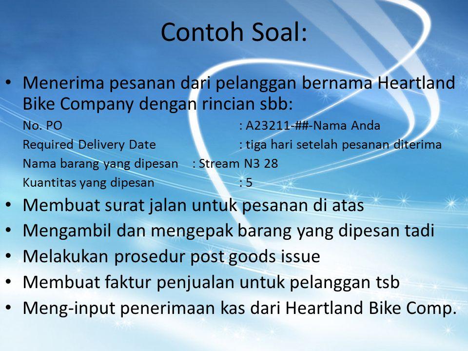 Contoh Soal: Menerima pesanan dari pelanggan bernama Heartland Bike Company dengan rincian sbb: No. PO: A23211-##-Nama Anda Required Delivery Date: ti