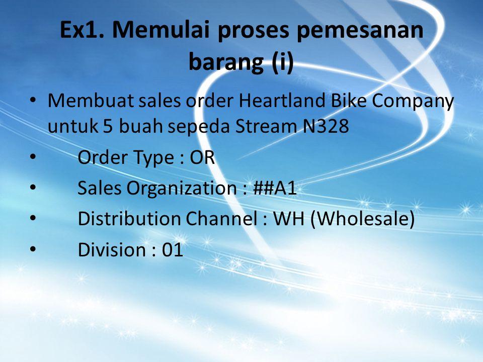 Ex1. Memulai proses pemesanan barang (i) Membuat sales order Heartland Bike Company untuk 5 buah sepeda Stream N328 Order Type : OR Sales Organization