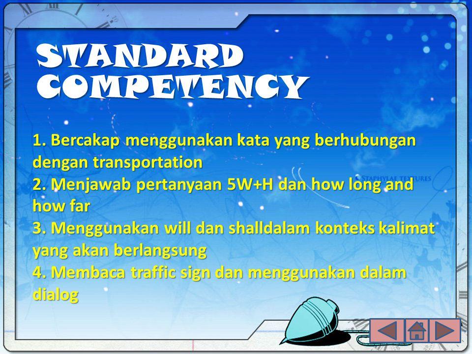 1. Bercakap menggunakan kata yang berhubungan dengan transportation 2. Menjawab pertanyaan 5W+H dan how long and how far 3. Menggunakan will dan shall