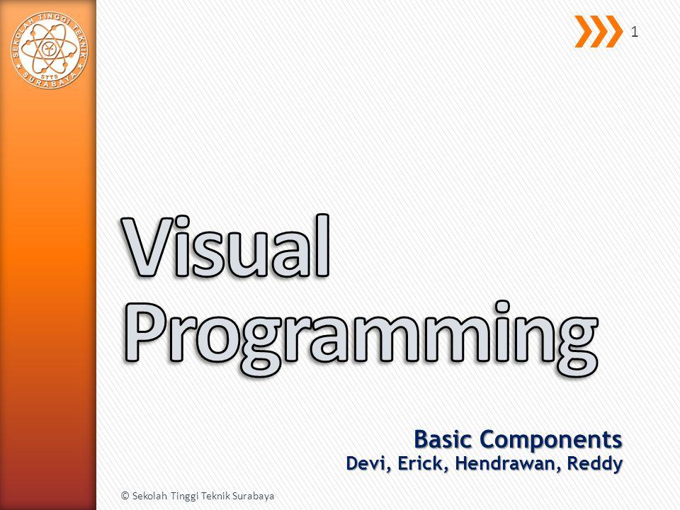 Basic Components Devi, Erick, Hendrawan, Reddy © Sekolah Tinggi Teknik Surabaya 1
