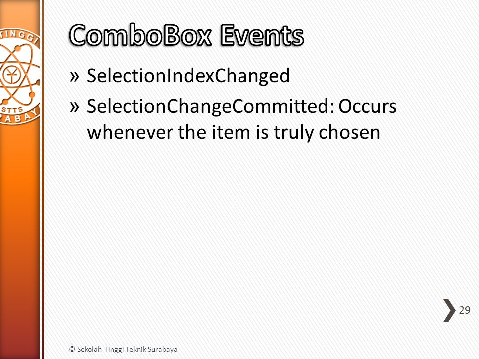 » SelectionIndexChanged » SelectionChangeCommitted: Occurs whenever the item is truly chosen 29 © Sekolah Tinggi Teknik Surabaya