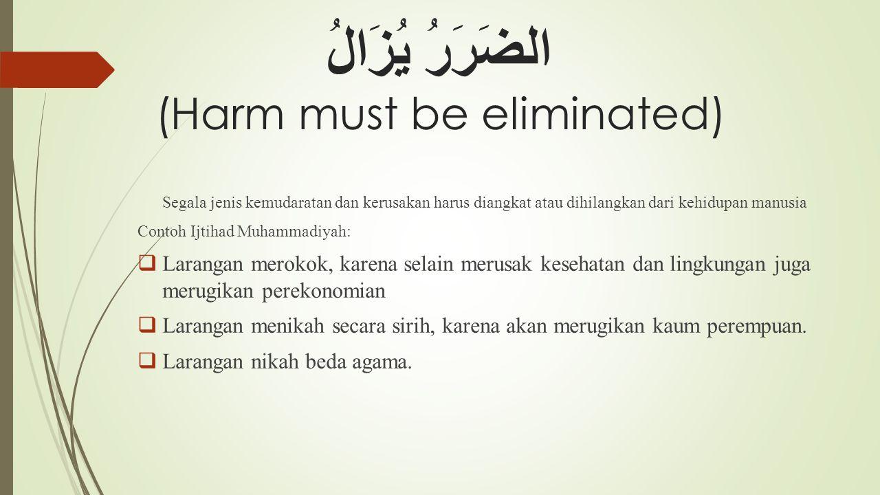 الضَرَرُ يُزَالُ (Harm must be eliminated) Segala jenis kemudaratan dan kerusakan harus diangkat atau dihilangkan dari kehidupan manusia Contoh Ijtiha