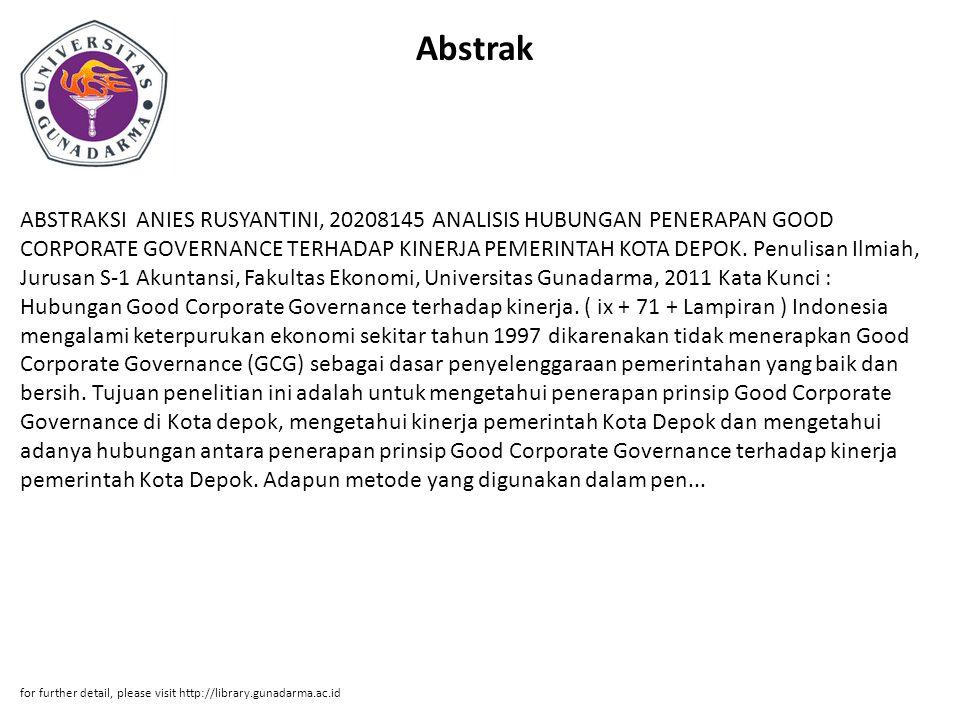 Abstrak ABSTRAKSI ANIES RUSYANTINI, 20208145 ANALISIS HUBUNGAN PENERAPAN GOOD CORPORATE GOVERNANCE TERHADAP KINERJA PEMERINTAH KOTA DEPOK. Penulisan I