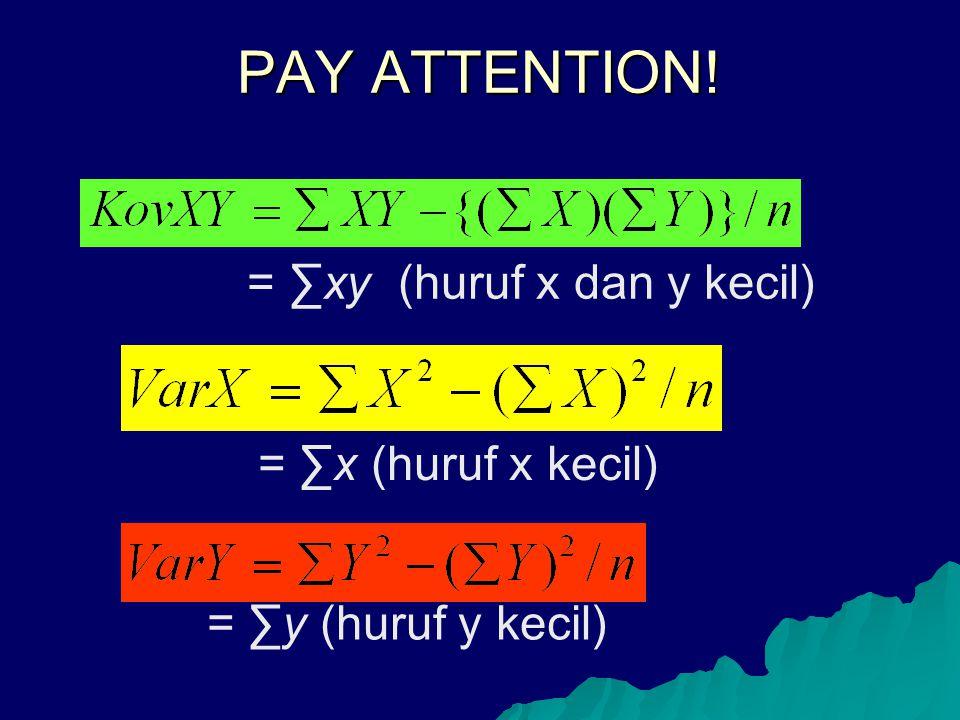 PAY ATTENTION! = ∑xy (huruf x dan y kecil) = ∑x (huruf x kecil) = ∑y (huruf y kecil)