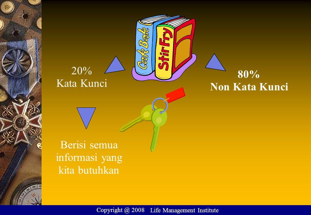 80% Non Kata Kunci 20% Kata Kunci Berisi semua informasi yang kita butuhkan Copyright @ 2008 Life Management Institute